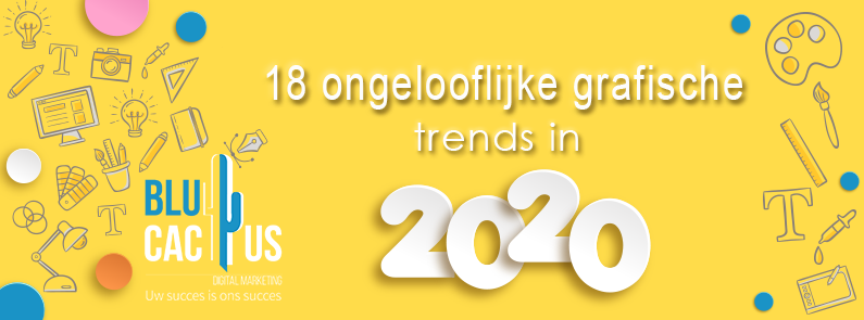 Blucactus-18-ongelooflijke-grafische-trends-in-2020
