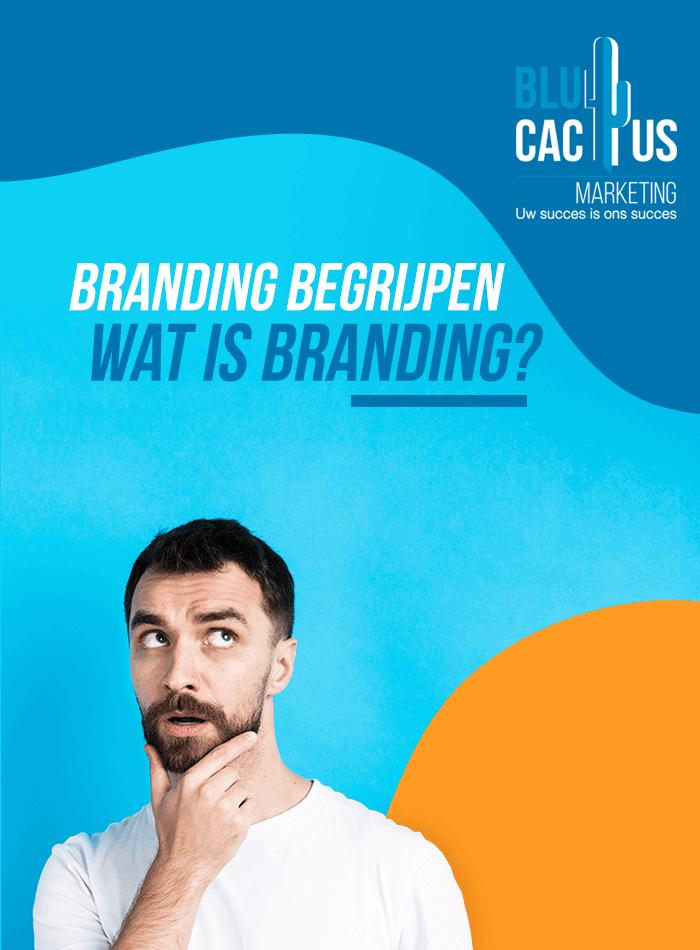 BluCactus - Branding begrijpen - Wat is Branding?