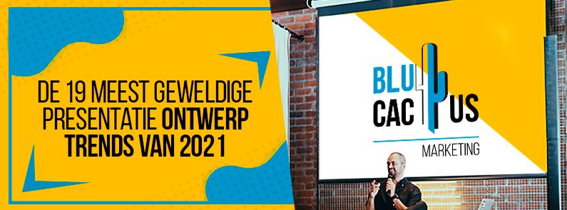 BluCactus - De 19 meest geweldige presentatie ontwerp trends van 2021