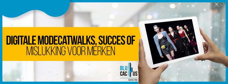 BluCactus -Digitale catwalks en hun mogelijke succes - title